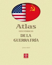 Atlas histórico de la Guerra Fría, de John Swift
