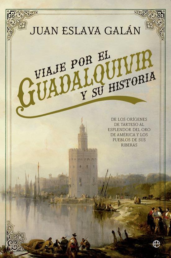 Viaje por el Guadalquivir y su historia, de Juan Eslava Galán